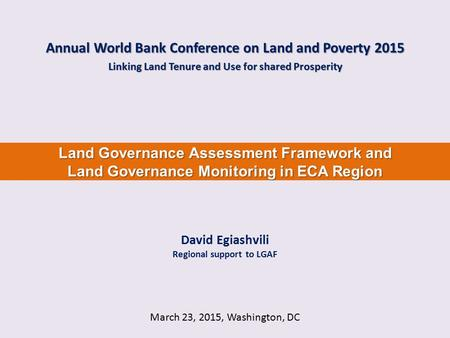 March 23, 2015, Washington, DC Land Governance Assessment Framework and Land Governance Monitoring in ECA Region Annual World Bank Conference on Land and.