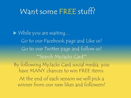 Want some FREE stuff?  While you are waiting… Go to our Facebook page and Like us! Go to our Twitter page and follow us! **Search MyJacks Card** By following.