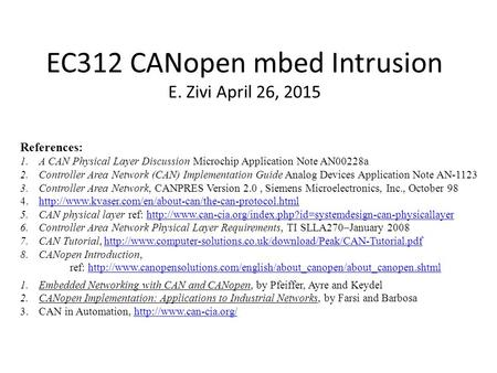 EC312 CANopen mbed Intrusion E. Zivi April 26, 2015 References: 1.A CAN Physical Layer Discussion Microchip Application Note AN00228a 2.Controller Area.