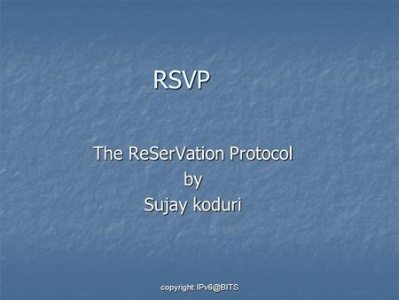 Copyright: RSVP The ReSerVation Protocol by Sujay koduri.