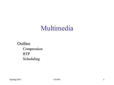 Spring 2003CS 4611 Multimedia Outline Compression RTP Scheduling.