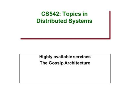 CS542: Topics in Distributed Systems