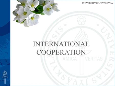 UNIVERSITY OF JYVÄSKYLÄ INTERNATIONAL COOPERATION.