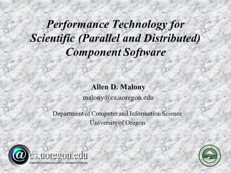 Allen D. Malony Department of Computer and Information Science University of Oregon Performance Technology for Scientific (Parallel.