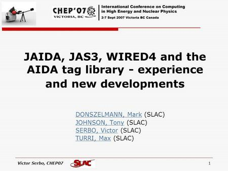 Victor Serbo, CHEP071 JAIDA, JAS3, WIRED4 and the AIDA tag library - experience and new developments DONSZELMANN, Mark (SLAC)DONSZELMANN, Mark JOHNSON,
