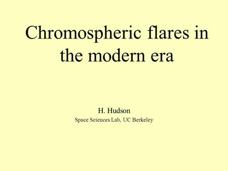 Chromospheric flares in the modern era H. Hudson Space Sciences Lab, UC Berkeley.