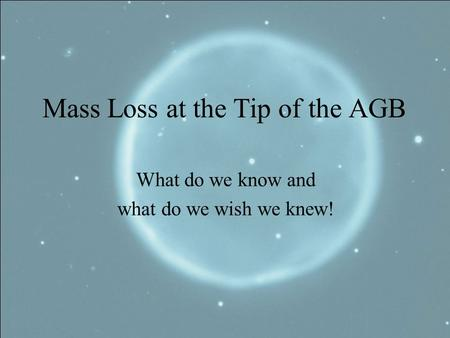 Mass Loss at the Tip of the AGB What do we know and what do we wish we knew!