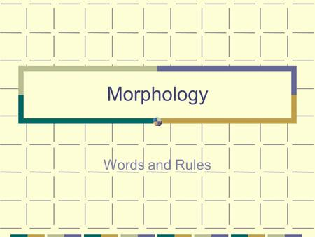 Morphology Words and Rules. Lexicon collection of the meaningful sound and their meanings in a language dictionaries attempt to be written versions of.