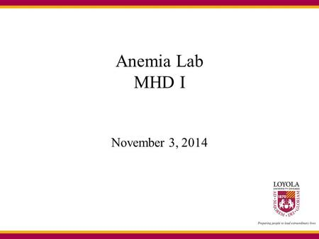Anemia Lab MHD I November 3, 2014. Case 1 A CBC is ordered on a 32-year old healthy man as part of a life-insurance policy evaluation.
