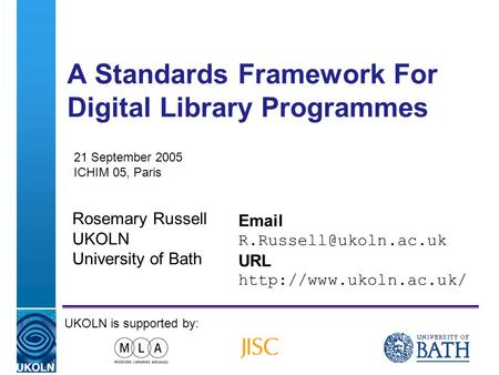 A centre of expertise in digital information managementwww.ukoln.ac.uk A Standards Framework For Digital Library Programmes Rosemary Russell UKOLN University.
