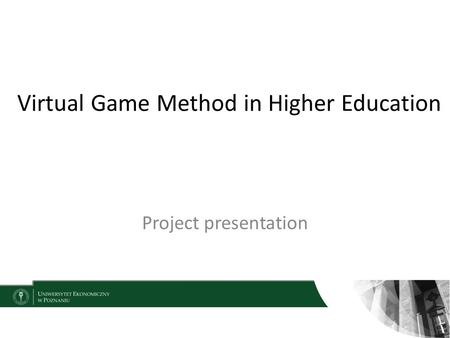 Virtual Game Method in Higher Education Project presentation.