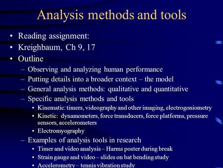 Analysis methods and tools Reading assignment: Kreighbaum, Ch 9, 17 Outline –Observing and analyzing human performance –Putting details into a broader.