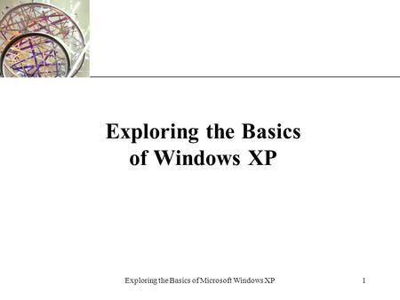 XP Exploring the Basics of Microsoft Windows XP1 Exploring the Basics of Windows XP.
