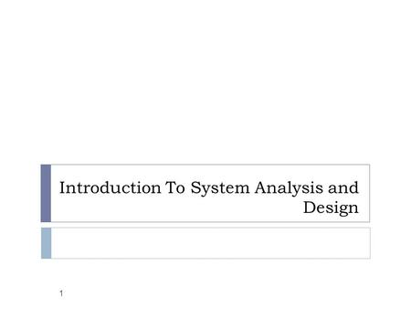 Introduction To System Analysis and Design