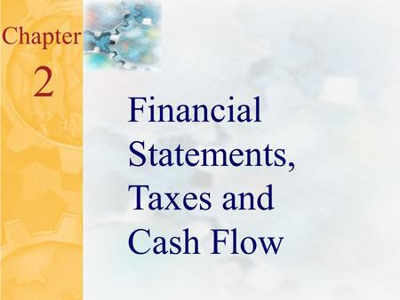 2.0 Chapter 2 Financial Statements, Taxes and Cash Flow.