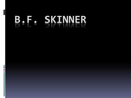 B.F. Skinner  March 20 th, 1904  Background  B.A. English Lit.  Hamilton College  Psychology Grad. Program  Harvard  Influences  Watson  Pavlov.