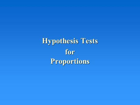 Hypothesis Tests for Proportions. The Random Variable Recall –Normal distribution –Mean  = p –Standard Deviation =