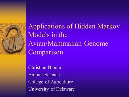 Applications of Hidden Markov Models in the Avian/Mammalian Genome Comparison Christine Bloom Animal Science College of Agriculture University of Delaware.
