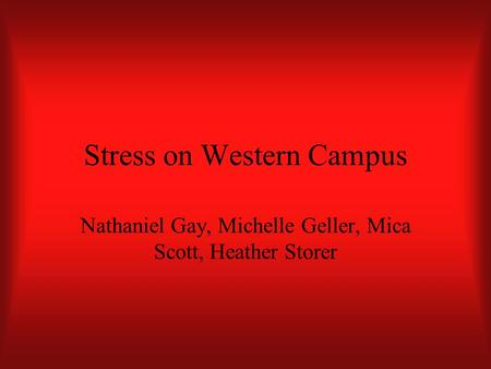 Stress on Western Campus Nathaniel Gay, Michelle Geller, Mica Scott, Heather Storer.