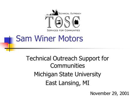 Sam Winer Motors Technical Outreach Support for Communities Michigan State University East Lansing, MI November 29, 2001.