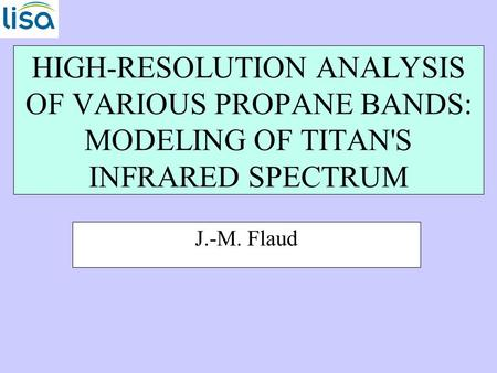 HIGH-RESOLUTION ANALYSIS OF VARIOUS PROPANE BANDS: MODELING OF TITAN'S INFRARED SPECTRUM J.-M. Flaud.