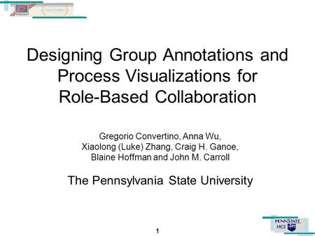 1 Designing Group Annotations and Process Visualizations for Role-Based Collaboration Gregorio Convertino, Anna Wu, Xiaolong (Luke) Zhang, Craig H. Ganoe,