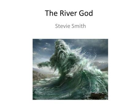 The River God Stevie Smith. This is the poem 'The River God' but with the words blocked out. To start with, I want you to think about the way the poem.