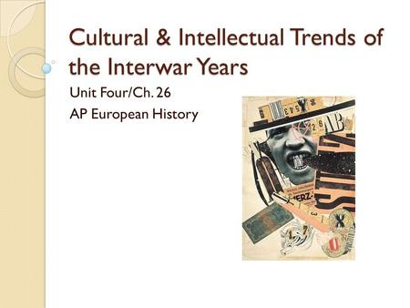 Cultural & Intellectual Trends of the Interwar Years Unit Four/Ch. 26 AP European History.