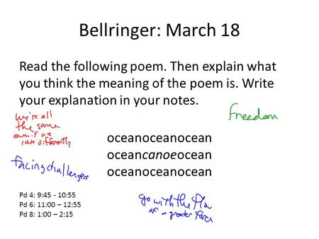 Bellringer: March 18 Read the following poem. Then explain what you think the meaning of the poem is. Write your explanation in your notes. oceanoceanocean.