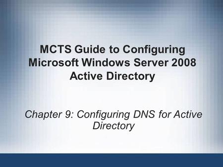 Chapter 9: Configuring DNS for Active Directory