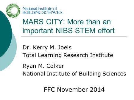 MARS CITY: More than an important NIBS STEM effort Dr. Kerry M. Joels Total Learning Research Institute Ryan M. Colker National Institute of Building Sciences.