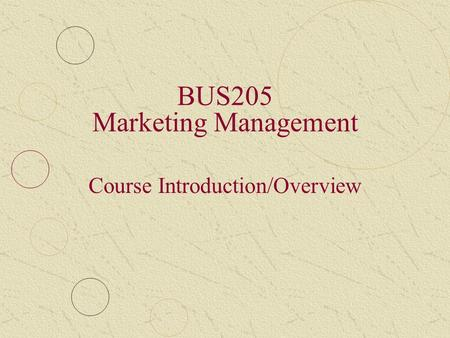 Course Introduction/Overview BUS205 Marketing Management.