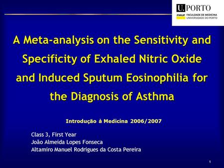 1 A Meta-analysis on the Sensitivity and Specificity of Exhaled Nitric Oxide and Induced Sputum Eosinophilia for the Diagnosis of Asthma Introdução à Medicina.