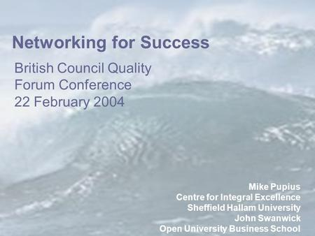 © Centre for Integral Excellence Sheffield Hallam University   Mike Pupius Centre for Integral.