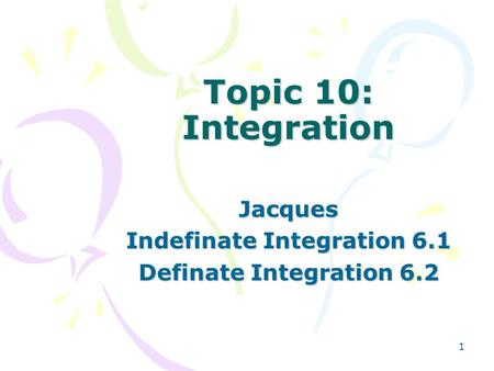 1 Topic 10: Integration Jacques Indefinate Integration 6.1 Definate Integration 6.2.