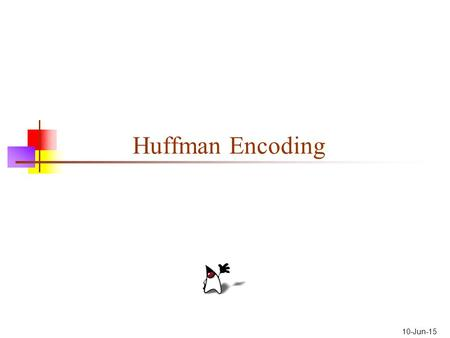 10-Jun-15 Huffman Encoding. Entropy Entropy is a measure of information content: the number of bits actually required to store data. Entropy is sometimes.