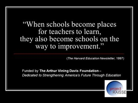 """When schools become places for teachers to learn, they also become schools on the way to improvement."" (The Harvard Education Newsletter, 1997) Funded."