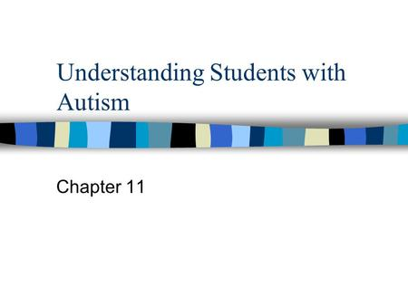 Understanding Students with Autism Chapter 11. Definition Autism is a developmental disability that affects children prior to the age of three in three.