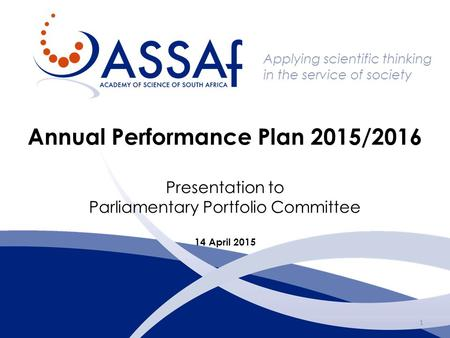 Applying scientific thinking in the service of society Annual Performance Plan 2015/2016 Presentation to Parliamentary Portfolio Committee 14 April 2015.