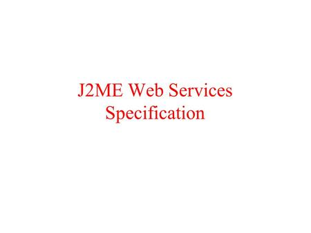 J2ME Web Services Specification.  With the promise to ease interoperability and allow for large scale software collaboration over the Internet by offering.