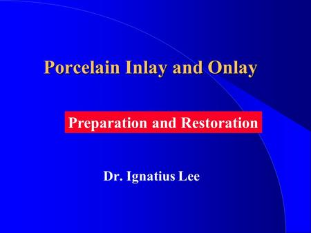 Porcelain Inlay and Onlay Dr. Ignatius Lee Preparation and Restoration.