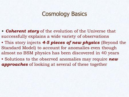 Cosmology Basics Coherent story of the evolution of the Universe that successfully explains a wide variety of observations This story injects 4-5 pieces.