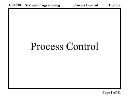 Process Control Hua LiSystems ProgrammingCS2690Process Control Page 1 of 41.