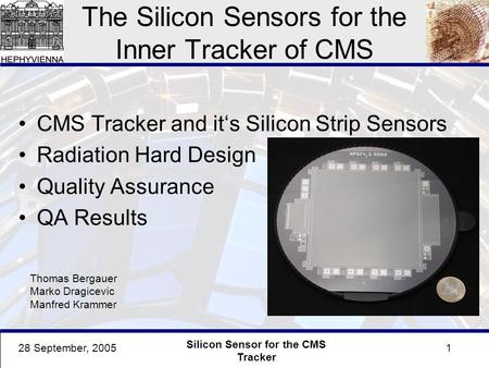128 September, 2005 Silicon Sensor for the CMS Tracker The Silicon Sensors for the Inner Tracker of CMS CMS Tracker and it's Silicon Strip Sensors Radiation.