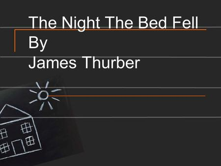 The Night The Bed Fell By James Thurber