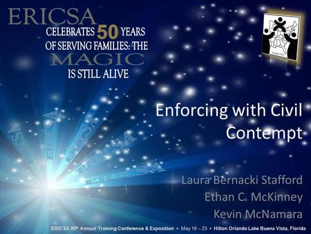 Enforcing with Civil Contempt Laura Bernacki Stafford Ethan C. McKinney Kevin McNamara ERICSA 50 th Annual Training Conference & Exposition ▪ May 19 –
