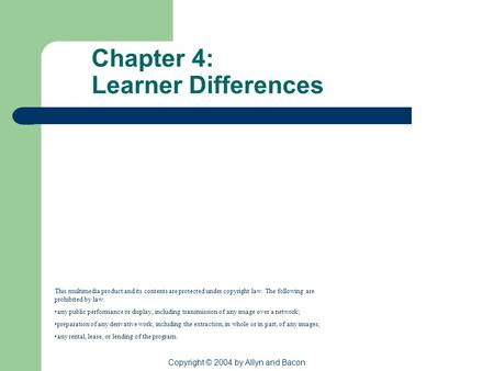 Copyright © 2004 by Allyn and Bacon Chapter 4: Learner Differences This multimedia product and its contents are protected under copyright law. The following.