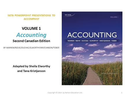 NETA POWERPOINT PRESENTATIONS TO ACCOMPANY VOLUME 1 Accounting Second Canadian Edition BY WARREN/REEVE/DUCHAC/ELWORTHY/KRISTJANSON/TOBER Adapted by Sheila.