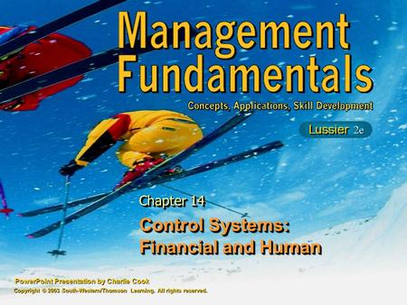 PowerPoint Presentation by Charlie Cook Control Systems: Financial and Human Chapter 14 Copyright © 2003 South-Western/Thomson Learning. All rights reserved.