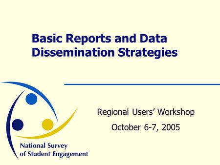 Basic Reports and Data Dissemination Strategies Regional Users' Workshop October 6-7, 2005.